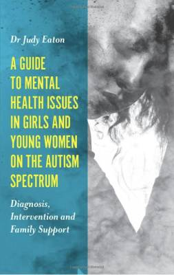 a guide to mental health issues in girls and young women on the autism spectrum book cover
