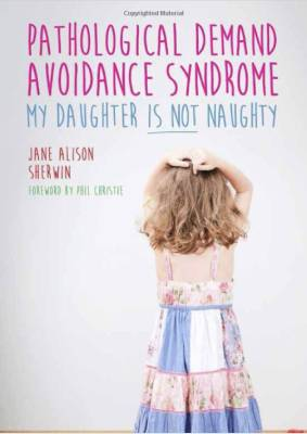 pathological demand avoidance syndrome - my daughter is not naughty book cover