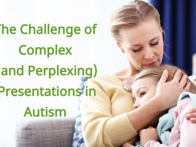 The Challenge of Complex (and Perplexing) Presentations in Autism.